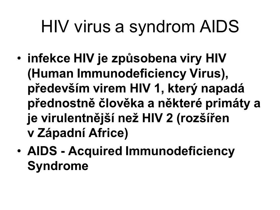 HIV virus a syndrom AIDS infekce HIV je způsobena viry HIV (Human Immunodeficiency Virus), především virem HIV 1, který napadá přednostně člověka a ně