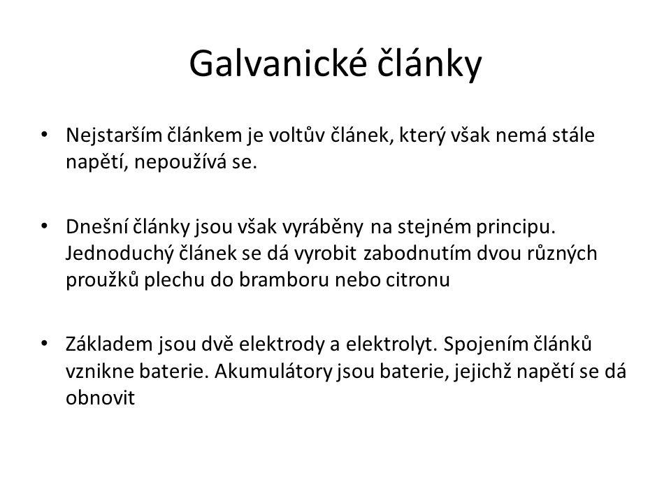 Galvanické články Nejstarším článkem je voltův článek, který však nemá stále napětí, nepoužívá se. Dnešní články jsou však vyráběny na stejném princip