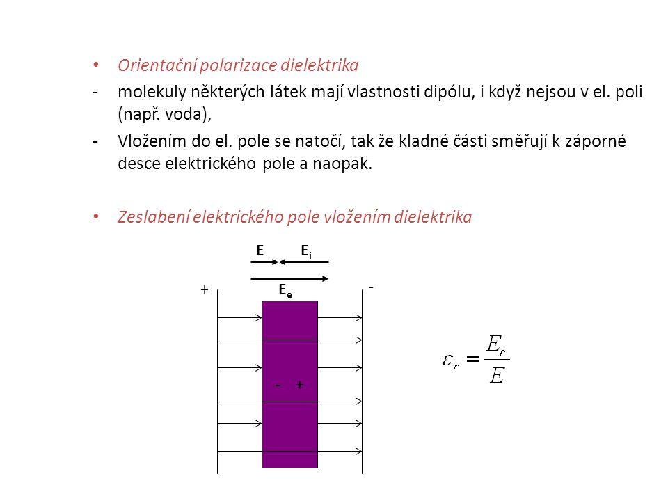 Orientační polarizace dielektrika -molekuly některých látek mají vlastnosti dipólu, i když nejsou v el. poli (např. voda), -Vložením do el. pole se na