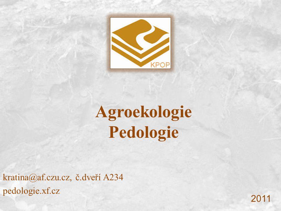 Agroekologie Pedologie kratina@af.czu.cz, č.dveří A234 pedologie.xf.cz KPOP 2011