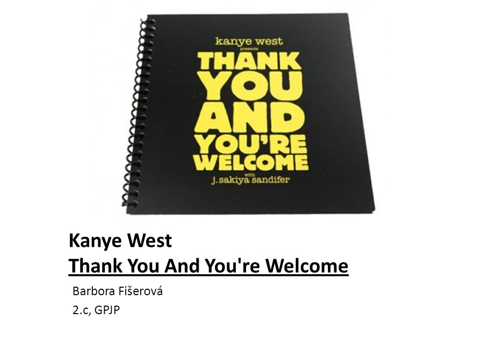 Kanye West Thank You And You re Welcome Barbora Fišerová 2.c, GPJP