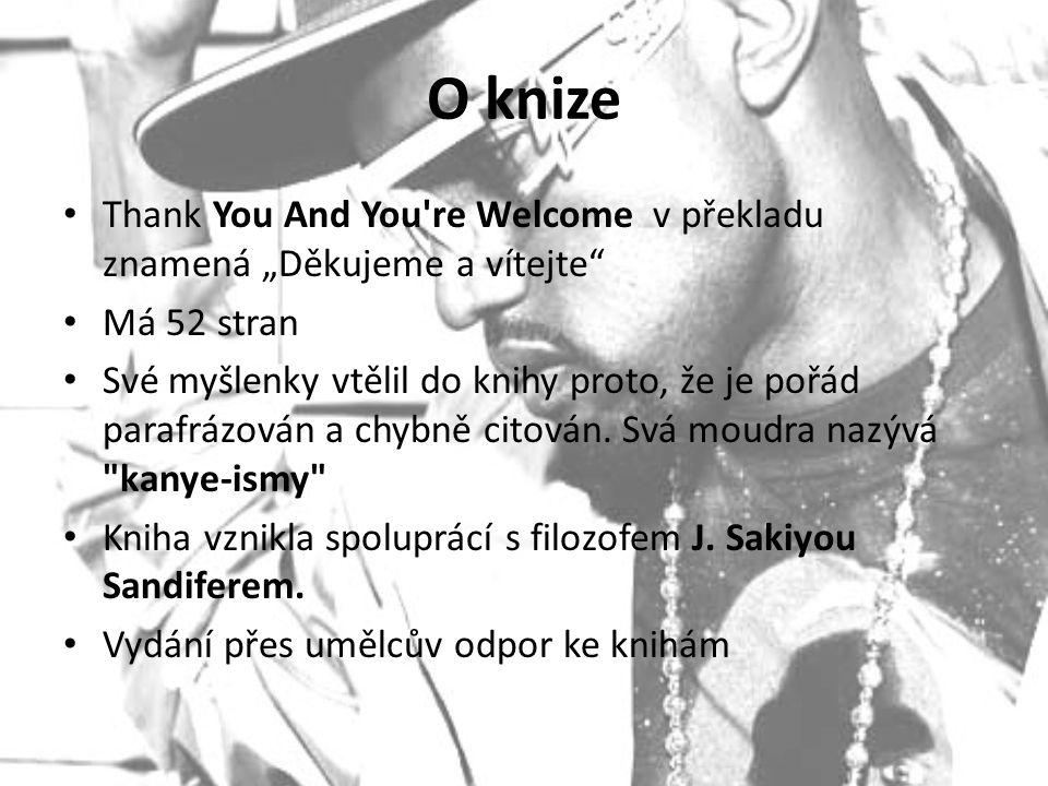 """O knize Thank You And You're Welcome v překladu znamená """"Děkujeme a vítejte"""" Má 52 stran Své myšlenky vtělil do knihy proto, že je pořád parafrázován"""
