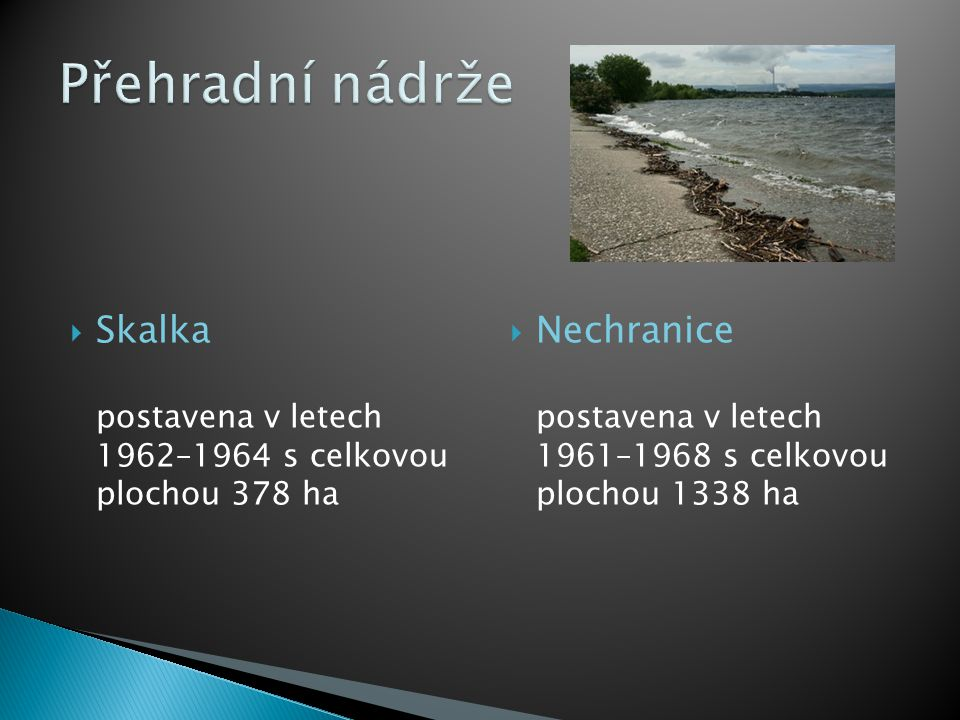  Skalka postavena v letech 1962–1964 s celkovou plochou 378 ha  Nechranice postavena v letech 1961–1968 s celkovou plochou 1338 ha