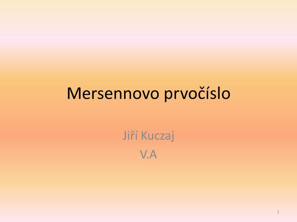 Mersennovo prvočíslo je takové prvočíslo, které je o jedna menší než celočíselná mocnina dvojky, tzn.