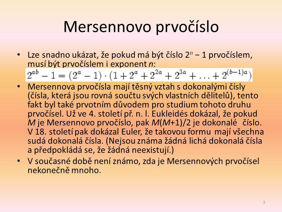 Historie Tato čísla jsou pojmenována po francouzském matematikovi Marinu Mersennovi (1588– 1648), který sestavil seznam takových prvočísel s exponenty do 257; jeho seznam však obsahoval chyby: nesprávně zahrnoval M 67 a M 257 a naopak v něm chyběly M 61, M 89, M 107.