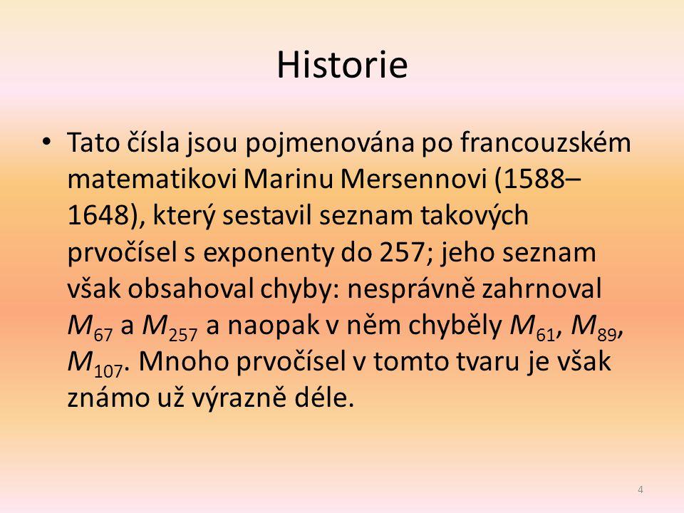 Historie Tato čísla jsou pojmenována po francouzském matematikovi Marinu Mersennovi (1588– 1648), který sestavil seznam takových prvočísel s exponenty
