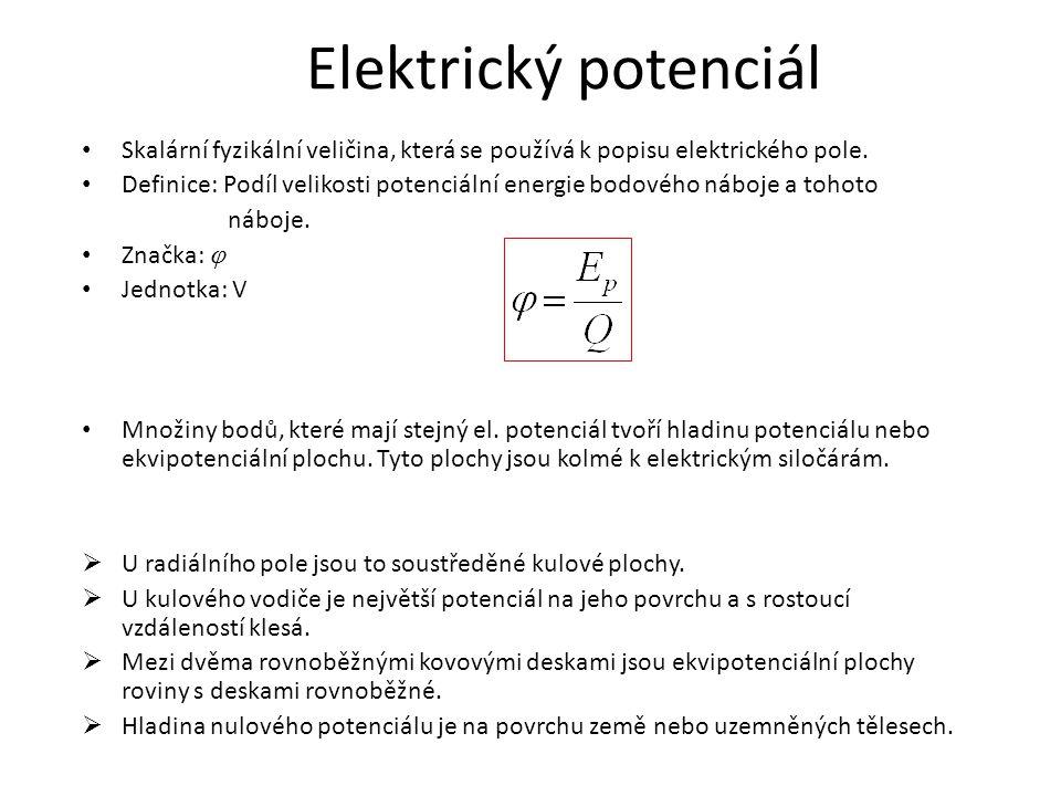 Elektrický potenciál Skalární fyzikální veličina, která se používá k popisu elektrického pole. Definice: Podíl velikosti potenciální energie bodového