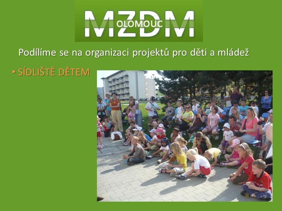 Podílíme se na organizaci projektů pro děti a mládež SÍDLIŠTĚ DĚTEM SÍDLIŠTĚ DĚTEM