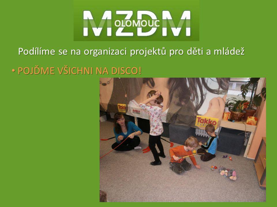 Podílíme se na organizaci projektů pro děti a mládež POJĎME VŠICHNI NA DISCO! POJĎME VŠICHNI NA DISCO!