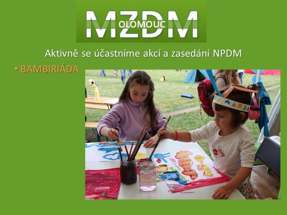 BAMBIRIÁDA BAMBIRIÁDA Aktivně se účastníme akcí a zasedání NPDM