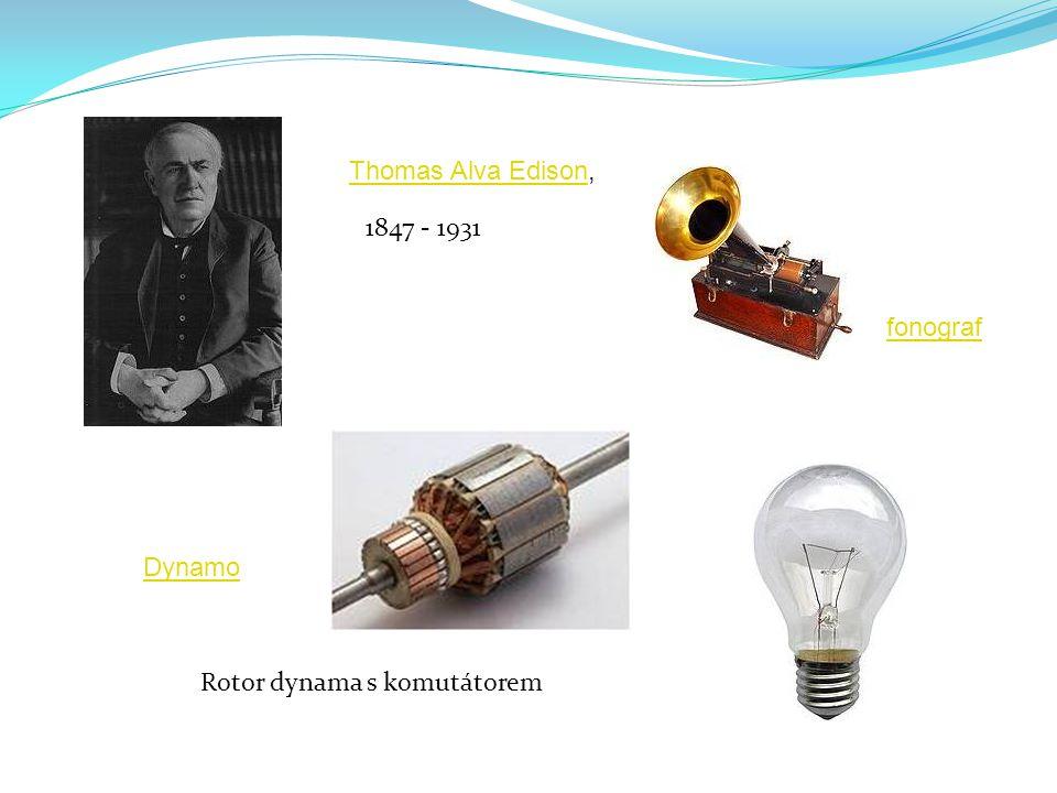 1847 - 1931 Rotor dynama s komutátorem Thomas Alva EdisonThomas Alva Edison, fonograf Dynamo