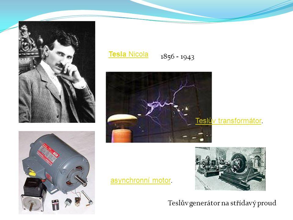 1856 - 1943 Teslův generátor na střídavý proud Tesla Nicola Teslův transformátorTeslův transformátor. asynchronní motorasynchronní motor.