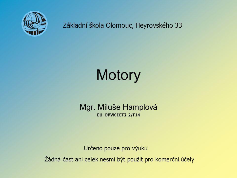 Motory Mgr. Miluše Hamplová EU OPVK ICT2-2/F14 Základní škola Olomouc, Heyrovského 33 Určeno pouze pro výuku Žádná část ani celek nesmí být použit pro