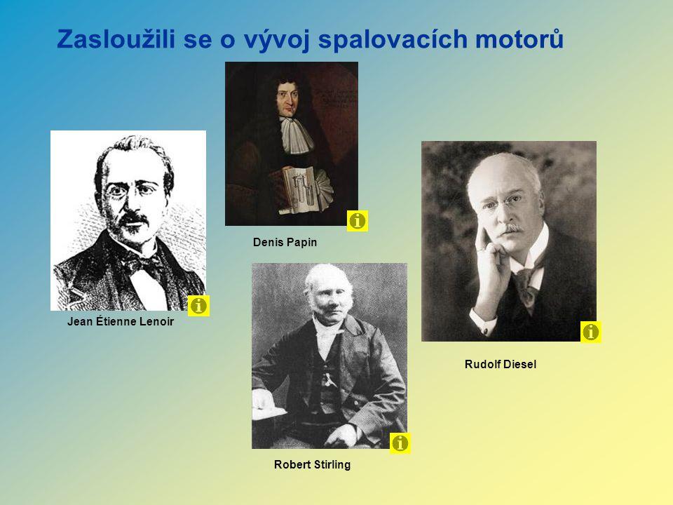 Rudolf Diesel Robert Stirling Jean Étienne Lenoir Denis Papin Zasloužili se o vývoj spalovacích motorů