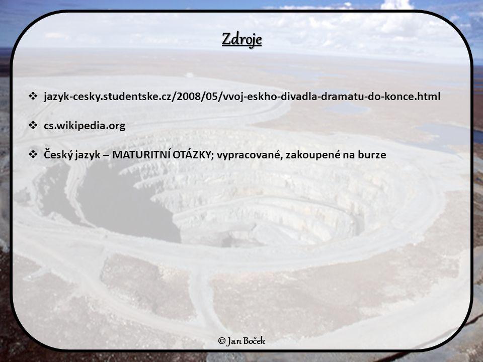 Zdroje  jazyk-cesky.studentske.cz/2008/05/vvoj-eskho-divadla-dramatu-do-konce.html  cs.wikipedia.org  Český jazyk – MATURITNÍ OTÁZKY; vypracované,