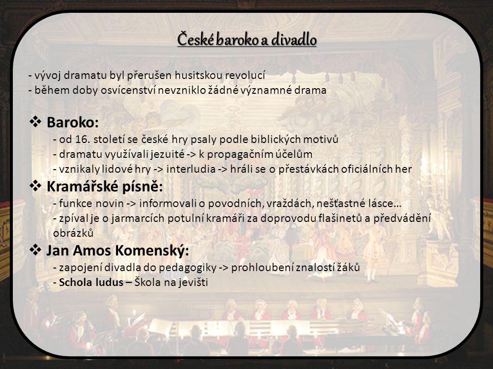 České baroko a divadlo - vývoj dramatu byl přerušen husitskou revolucí - během doby osvícenství nevzniklo žádné významné drama  Baroko: - od 16. stol