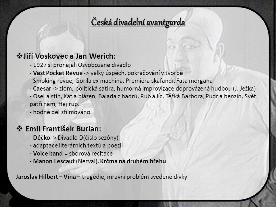 Česká divadelní avantgarda  Jiří Voskovec a Jan Werich: - 1927 si pronajali Osvobozené divadlo - Vest Pocket Revue -> velký úspěch, pokračování v tvo