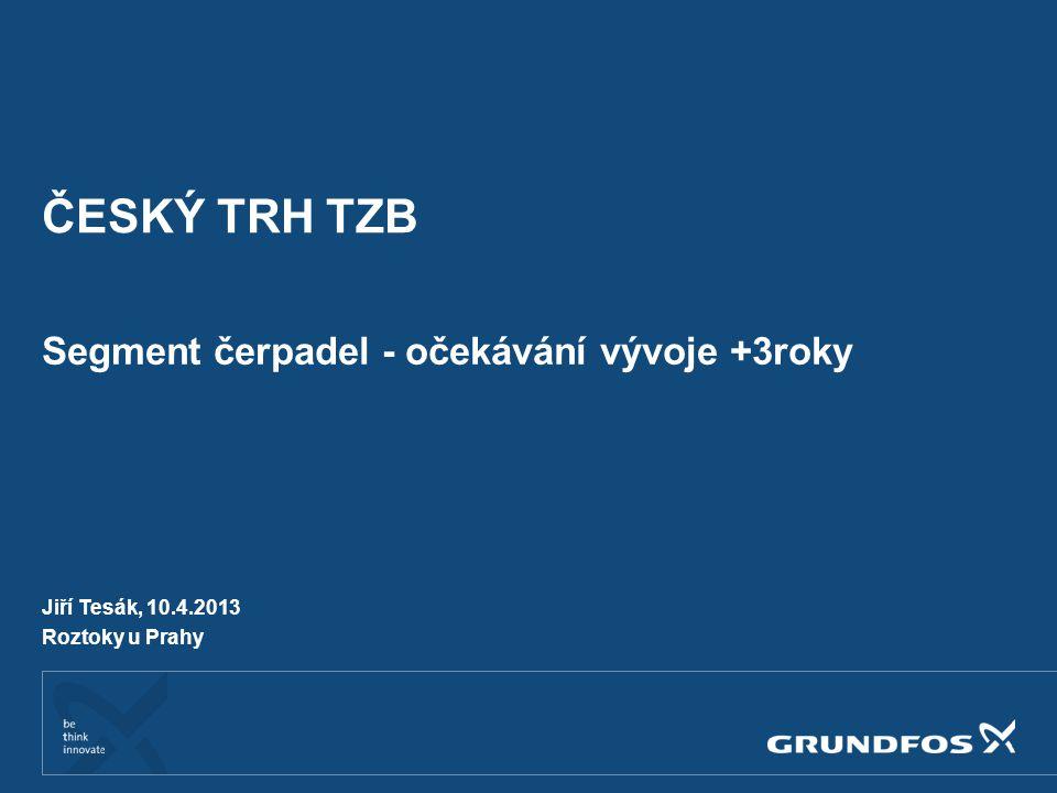 ČESKÝ TRH TZB Segment čerpadel - očekávání vývoje +3roky Jiří Tesák, 10.4.2013 Roztoky u Prahy