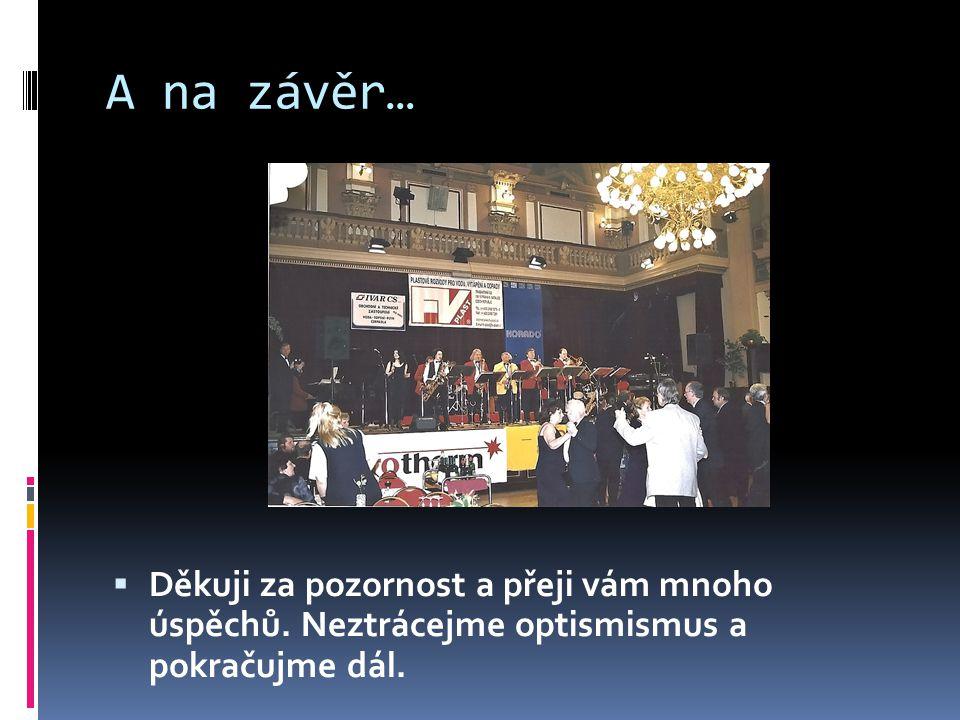 A na závěr…  Děkuji za pozornost a přeji vám mnoho úspěchů. Neztrácejme optismismus a pokračujme dál.