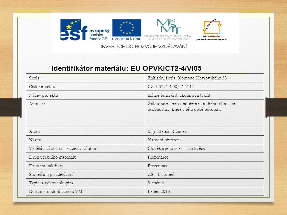Identifikátor materiálu: EU OPVKICT2-4/Vl05 ŠkolaZákladní škola Olomouc, Heyrovského 33 Číslo projektuCZ.1.07/1.4.00/21.1217 Název projektuMáme šanci číst, zkoumat a tvořit AnotaceŽák se seznámí s obdobím národního obrození a osobnostmi, které v této době působily.