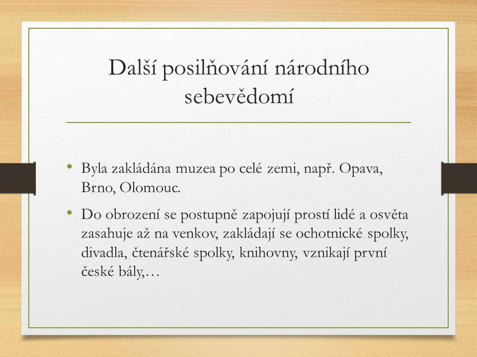 Další posilňování národního sebevědomí Byla zakládána muzea po celé zemi, např. Opava, Brno, Olomouc. Do obrození se postupně zapojují prostí lidé a o