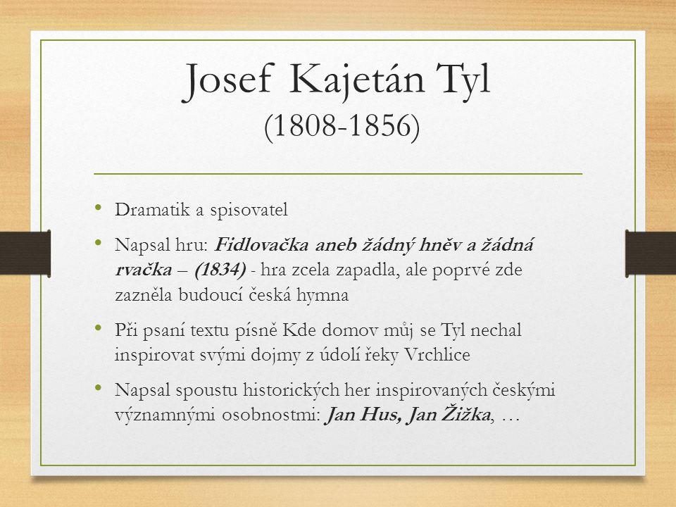 Josef Kajetán Tyl (1808-1856) Dramatik a spisovatel Napsal hru: Fidlovačka aneb žádný hněv a žádná rvačka – (1834) - hra zcela zapadla, ale poprvé zde