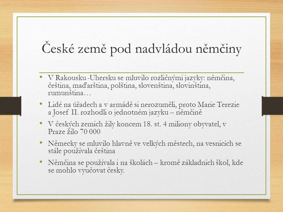 České země pod nadvládou němčiny V Rakousku -Uhersku se mluvilo rozličnými jazyky: němčina, čeština, maďarština, polština, slovenština, slovinština, r