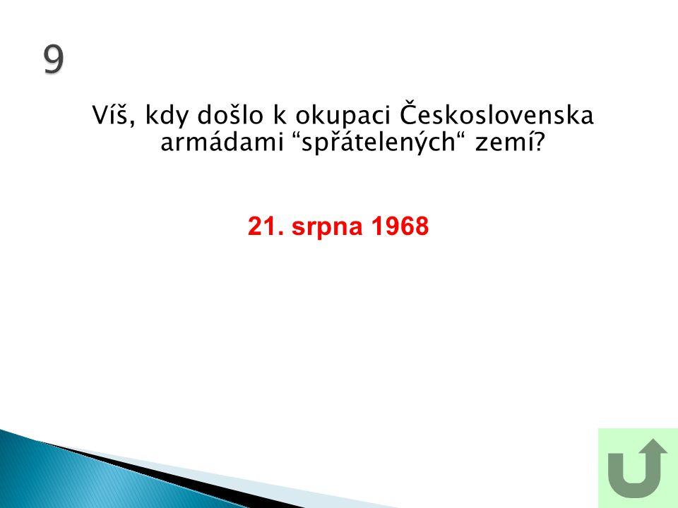 Víš, kdy došlo k okupaci Československa armádami spřátelených zemí? 9 21. srpna 1968