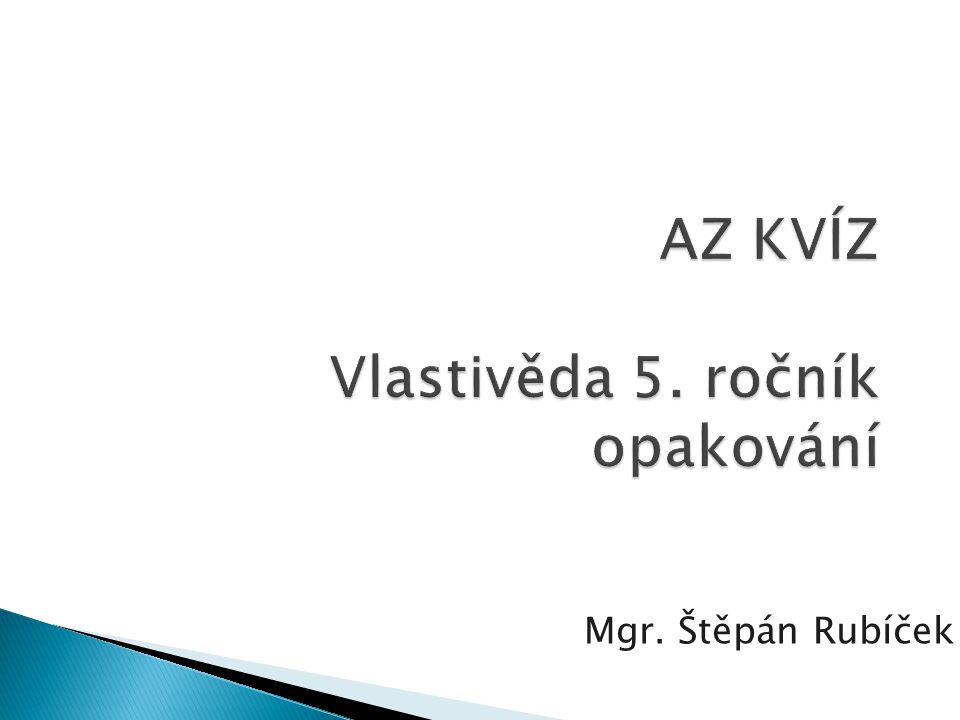 AZ KVÍZ Vlastivěda 5. ročník opakování Mgr. Štěpán Rubíček