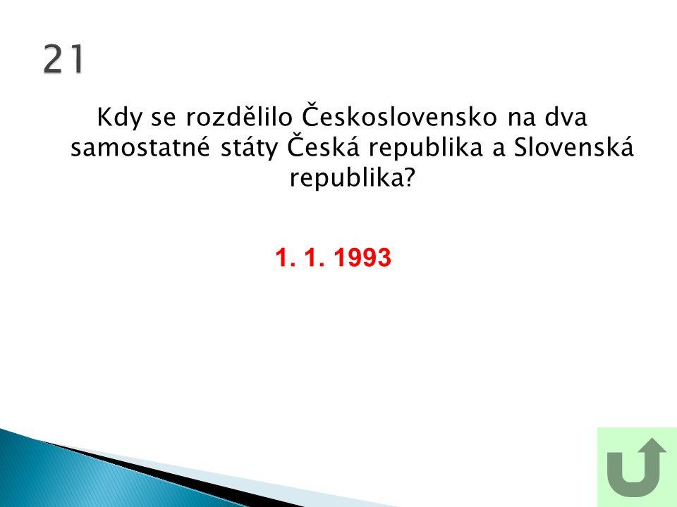 Kdy se rozdělilo Československo na dva samostatné státy Česká republika a Slovenská republika? 21 1. 1. 1993
