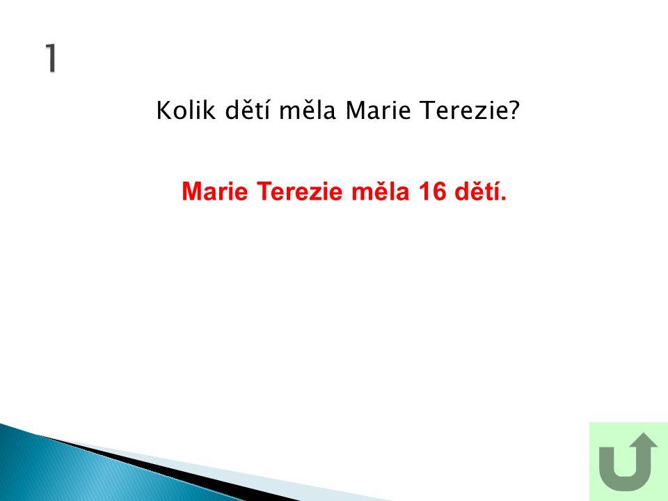 Kolik dětí měla Marie Terezie? 1 Marie Terezie měla 16 dětí.