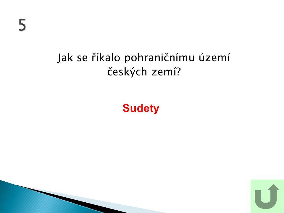 Jak se říkalo pohraničnímu území českých zemí? 5 Sudety