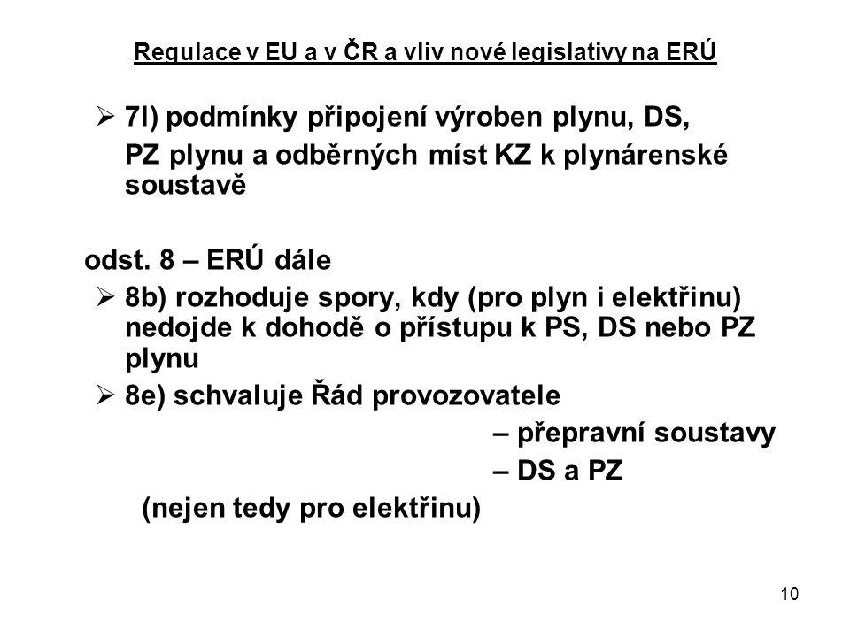 10 Regulace v EU a v ČR a vliv nové legislativy na ERÚ  7l) podmínky připojení výroben plynu, DS, PZ plynu a odběrných míst KZ k plynárenské soustavě odst.