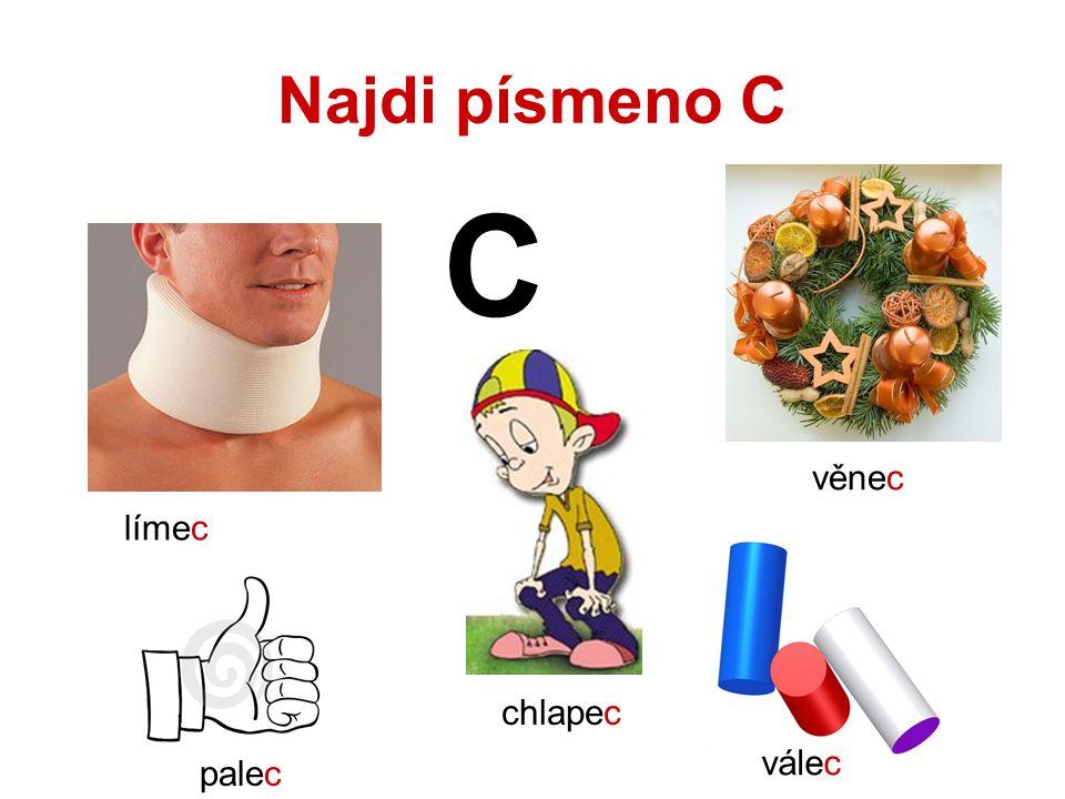 Najdi písmeno C C límec palec věnec válec chlapec