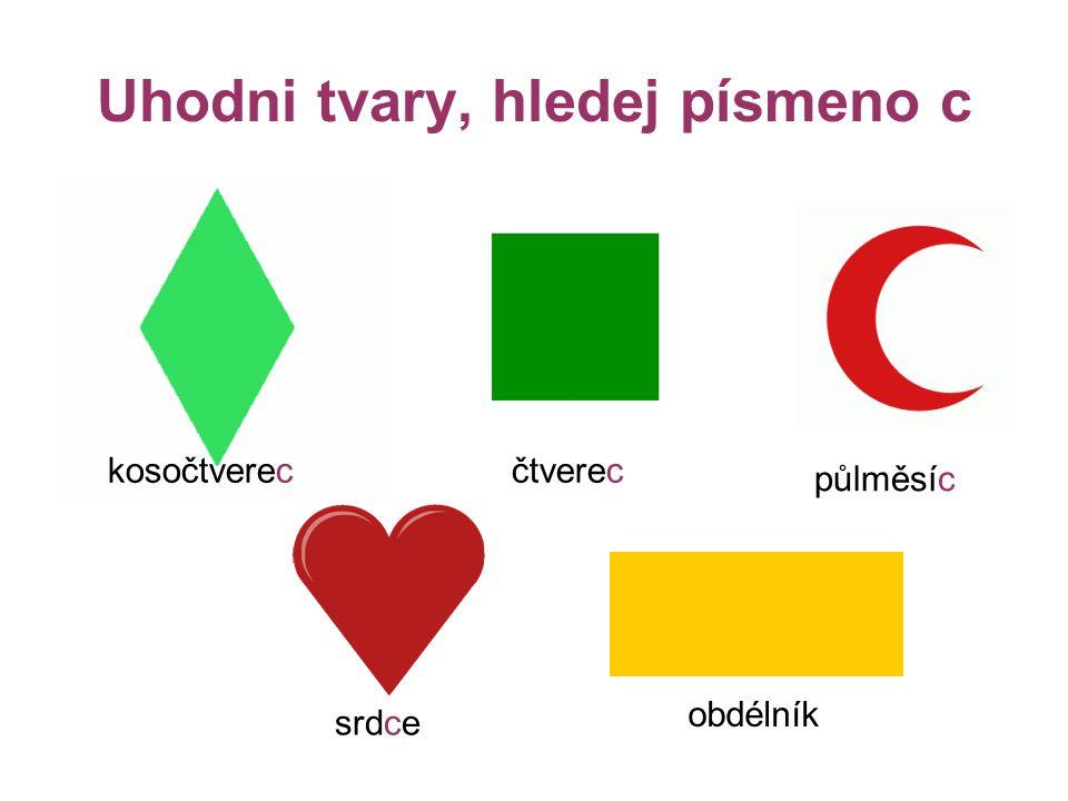 Uhodni tvary, hledej písmeno c kosočtverecčtverec půlměsíc srdce obdélník