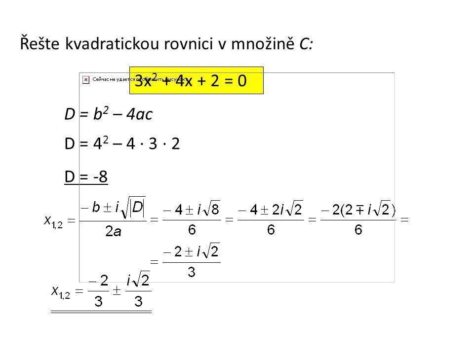 Řešte následující kvadratické rovnice v množině C: a) b) c)