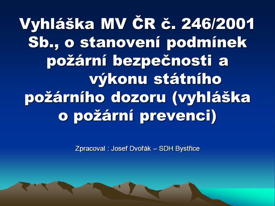 Vyhláška MV ČR č. 246/2001 Sb., o stanovení podmínek požární bezpečnosti a výkonu státního požárního dozoru (vyhláška o požární prevenci) Zpracoval :