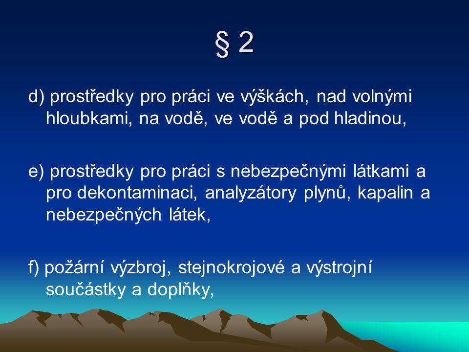 § 2 d) prostředky pro práci ve výškách, nad volnými hloubkami, na vodě, ve vodě a pod hladinou, e) prostředky pro práci s nebezpečnými látkami a pro d