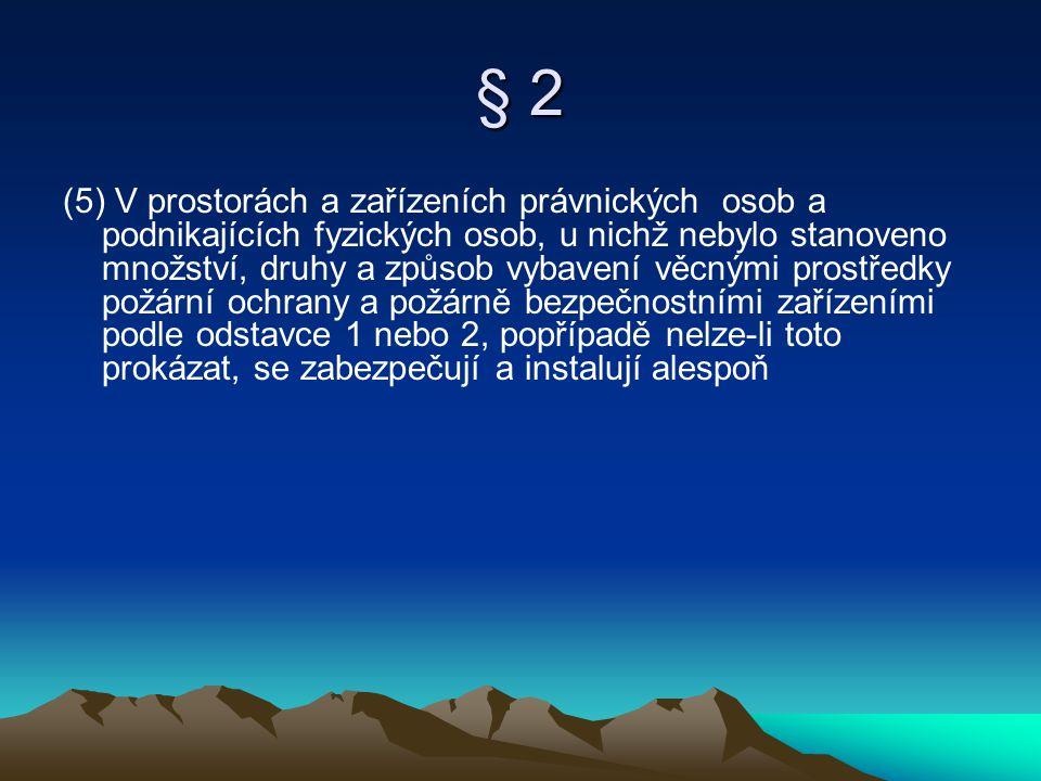 § 2 (5) V prostorách a zařízeních právnických osob a podnikajících fyzických osob, u nichž nebylo stanoveno množství, druhy a způsob vybavení věcnými