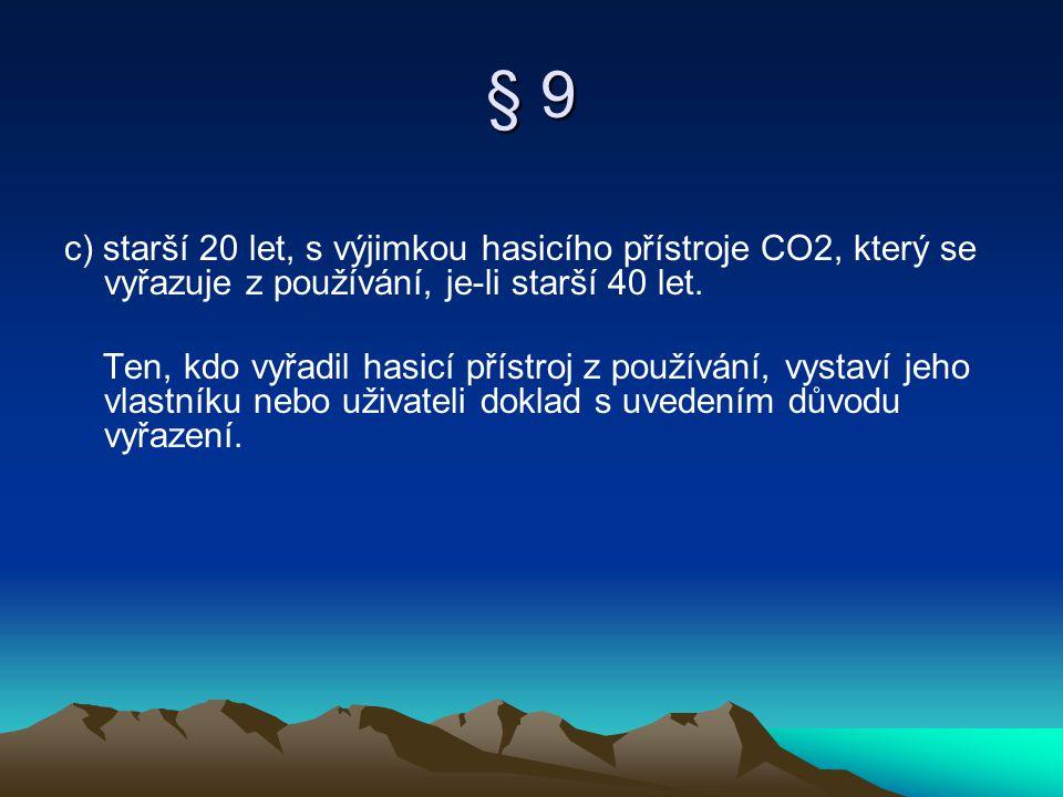 § 9 c) starší 20 let, s výjimkou hasicího přístroje CO2, který se vyřazuje z používání, je-li starší 40 let. Ten, kdo vyřadil hasicí přístroj z použív