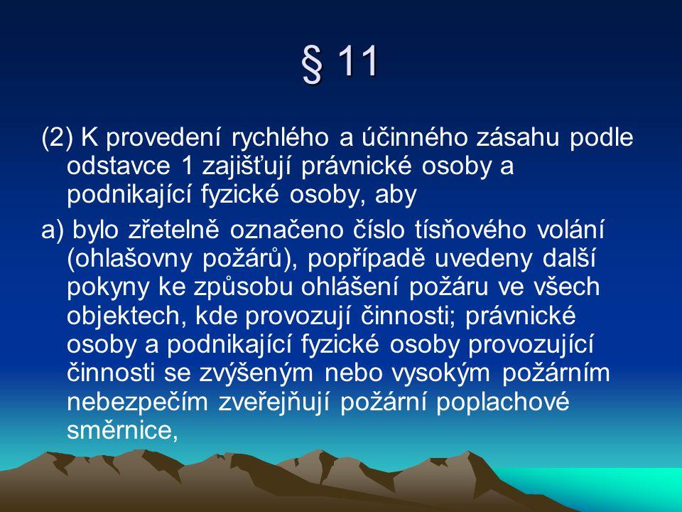 § 11 (2) K provedení rychlého a účinného zásahu podle odstavce 1 zajišťují právnické osoby a podnikající fyzické osoby, aby a) bylo zřetelně označeno
