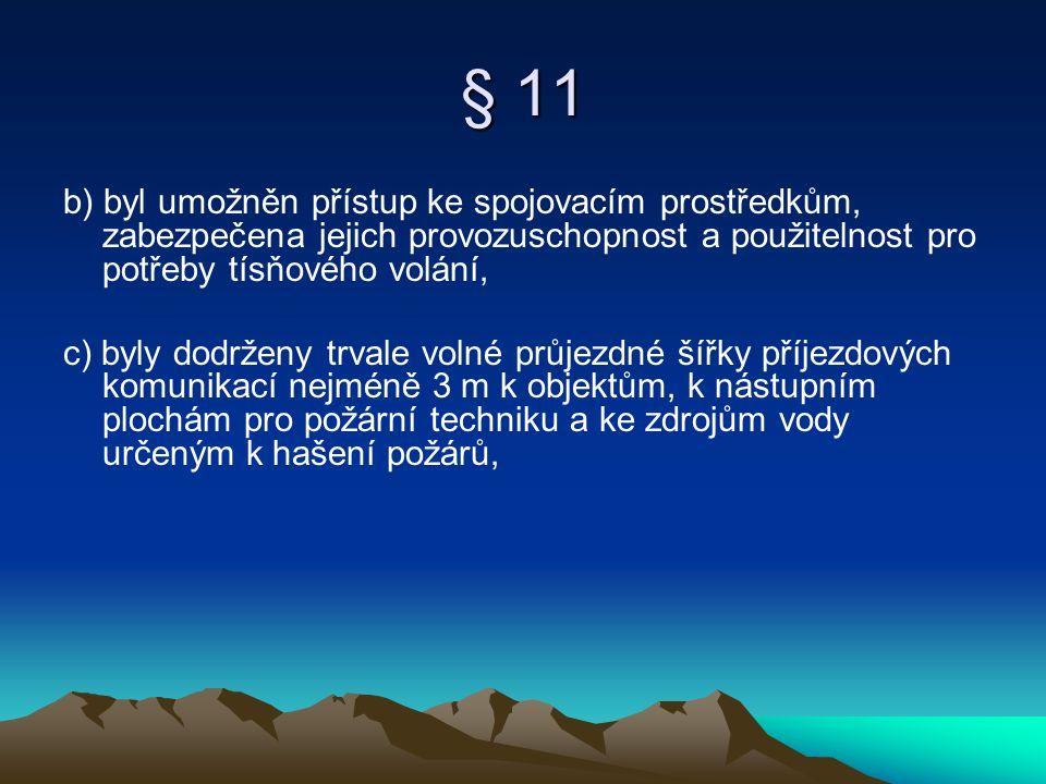 § 11 b) byl umožněn přístup ke spojovacím prostředkům, zabezpečena jejich provozuschopnost a použitelnost pro potřeby tísňového volání, c) byly dodrže