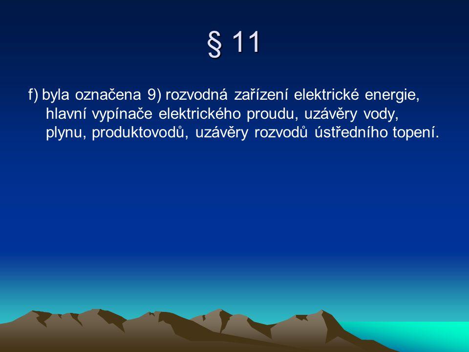 § 11 f) byla označena 9) rozvodná zařízení elektrické energie, hlavní vypínače elektrického proudu, uzávěry vody, plynu, produktovodů, uzávěry rozvodů