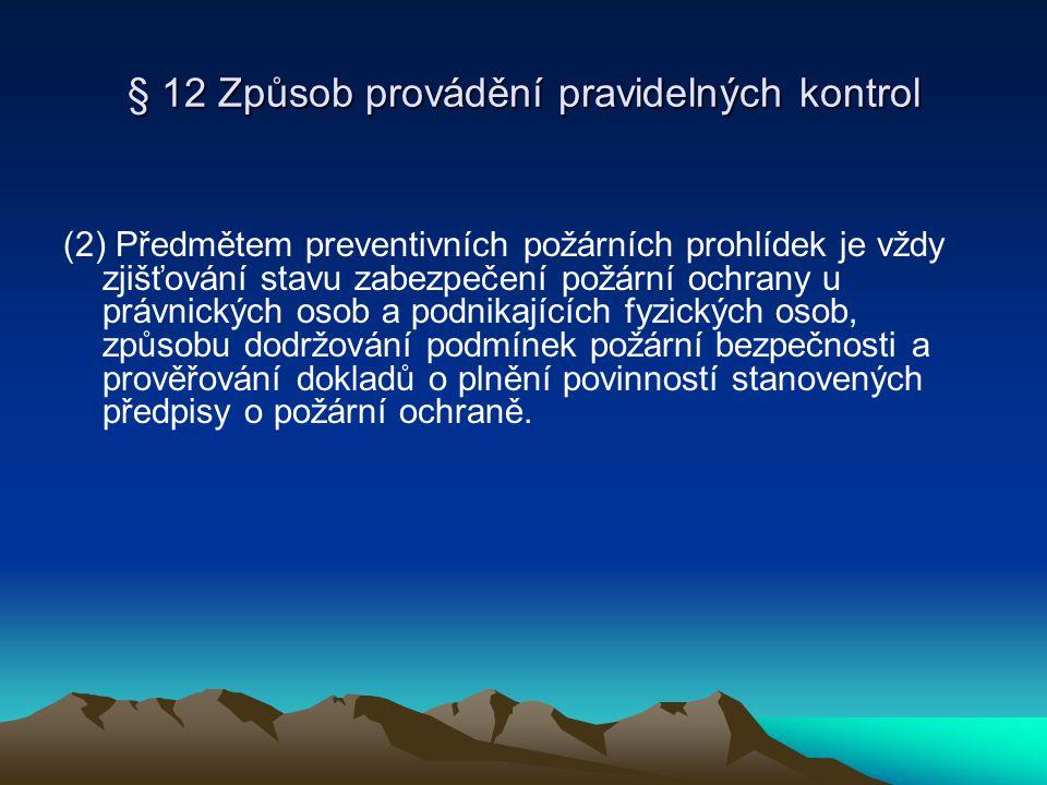 § 12 Způsob provádění pravidelných kontrol (2) Předmětem preventivních požárních prohlídek je vždy zjišťování stavu zabezpečení požární ochrany u práv
