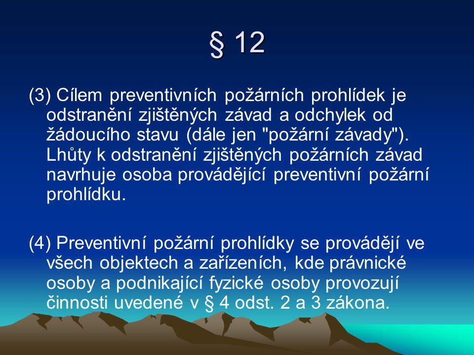 § 12 (3) Cílem preventivních požárních prohlídek je odstranění zjištěných závad a odchylek od žádoucího stavu (dále jen