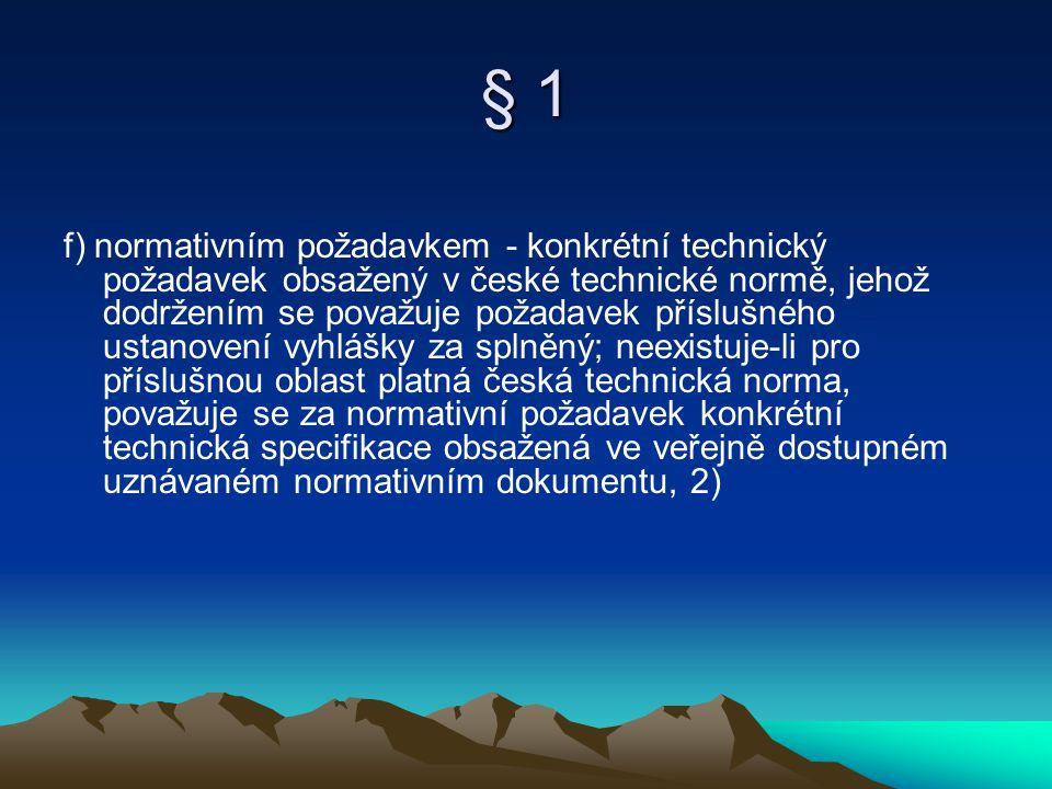 § 1 f) normativním požadavkem - konkrétní technický požadavek obsažený v české technické normě, jehož dodržením se považuje požadavek příslušného usta