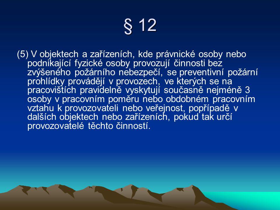 § 12 (5) V objektech a zařízeních, kde právnické osoby nebo podnikající fyzické osoby provozují činnosti bez zvýšeného požárního nebezpečí, se prevent