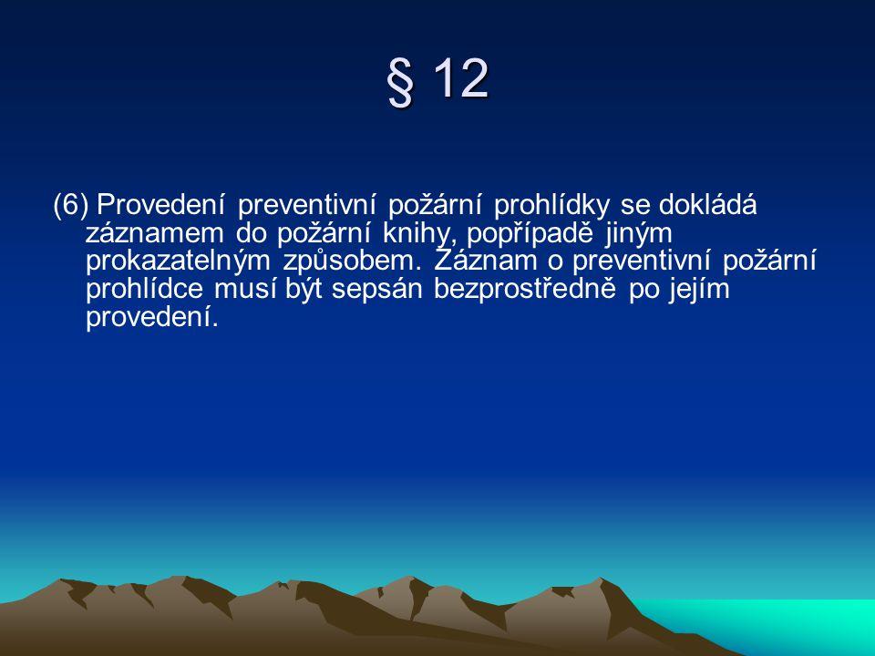 § 12 (6) Provedení preventivní požární prohlídky se dokládá záznamem do požární knihy, popřípadě jiným prokazatelným způsobem. Záznam o preventivní po