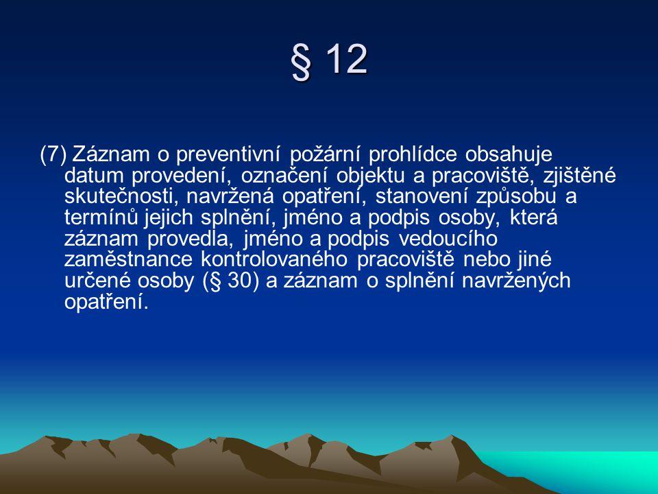 § 12 (7) Záznam o preventivní požární prohlídce obsahuje datum provedení, označení objektu a pracoviště, zjištěné skutečnosti, navržená opatření, stan