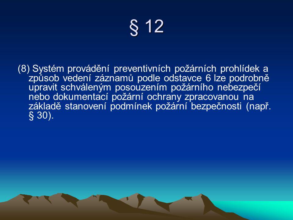 § 12 (8) Systém provádění preventivních požárních prohlídek a způsob vedení záznamů podle odstavce 6 lze podrobně upravit schváleným posouzením požárn